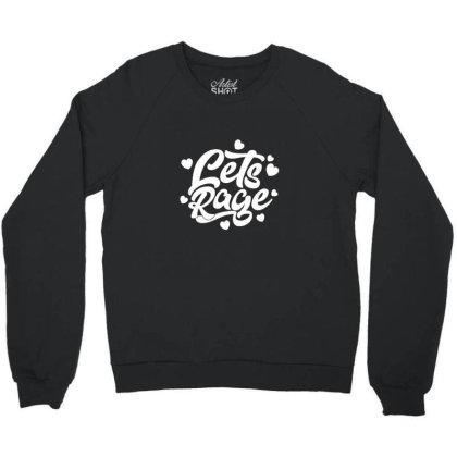 Let's Rage Crewneck Sweatshirt Designed By Sr88