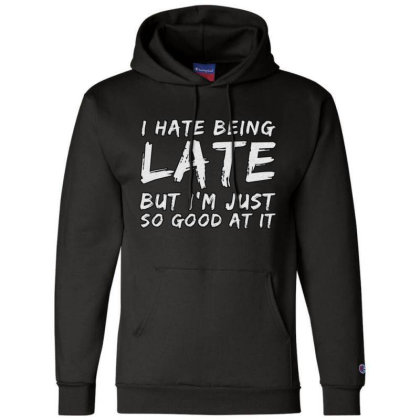 I Hate Being Late Champion Hoodie Designed By Samkal