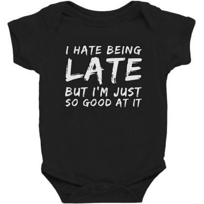 I Hate Being Late Baby Bodysuit Designed By Samkal