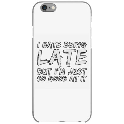 I Hate Being Late Iphone 6/6s Case Designed By Samkal