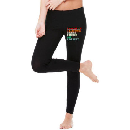 I'm Fluent In 3 Languages English Sarcasm And Profanity Legging Designed By Faical
