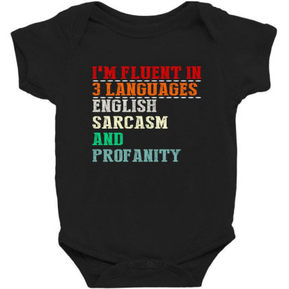 I'm Fluent In 3 Languages English Sarcasm And Profanity Baby Bodysuit Designed By Faical
