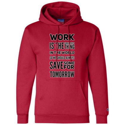 Work Is Greatest Thing Champion Hoodie Designed By Samkal