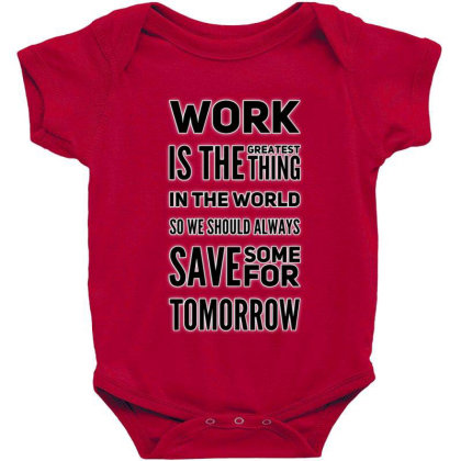 Work Is Greatest Thing Baby Bodysuit Designed By Samkal