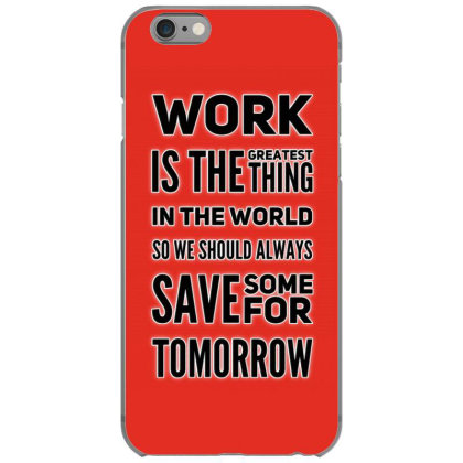 Work Is Greatest Thing Iphone 6/6s Case Designed By Samkal