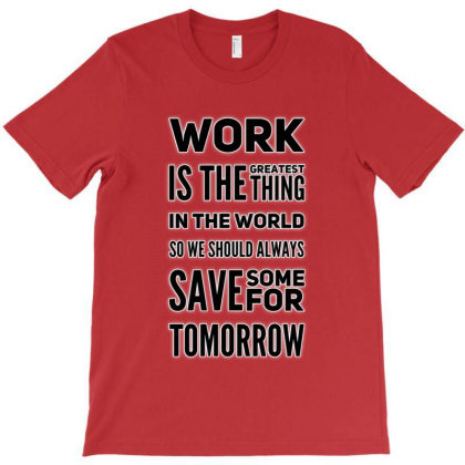 Work Is Greatest Thing T-shirt Designed By Samkal