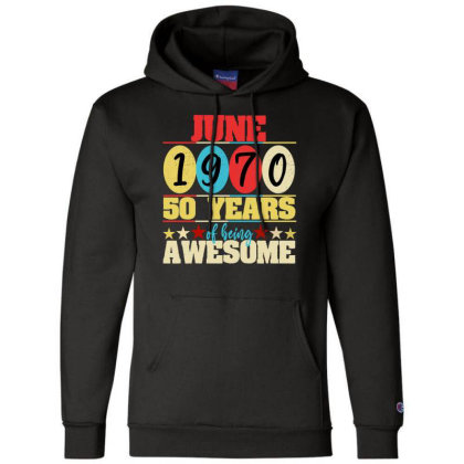 June 1970 50 Years Of Being Awesome Champion Hoodie Designed By Ashlıcar