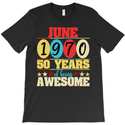 June 1970 50 Years Of Being Awesome T-shirt Designed By Ashlıcar