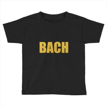 Bach, Inspiration Shirt, Bach Shirt, Johann Sebastian Bach... Toddler T-shirt Designed By Word Power
