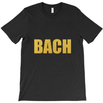 Bach, Inspiration Shirt, Bach Shirt, Johann Sebastian Bach... T-shirt Designed By Word Power