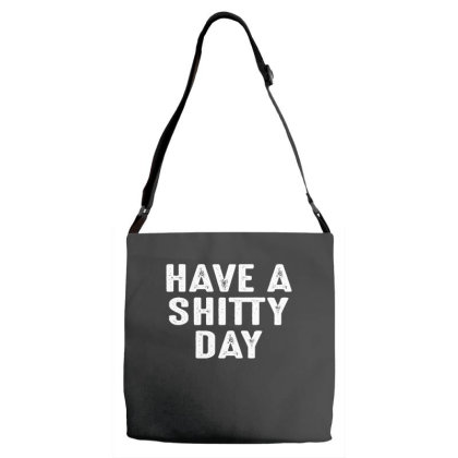 Have A Shitty Day Adjustable Strap Totes Designed By Faical
