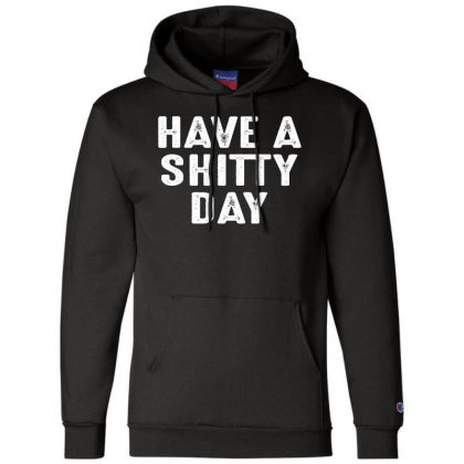 Have A Shitty Day Champion Hoodie Designed By Faical