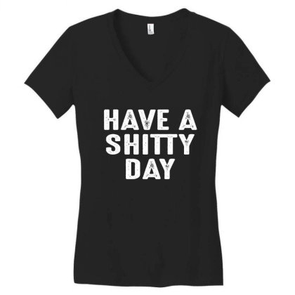 Have A Shitty Day Women's V-neck T-shirt Designed By Faical