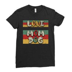 Love Mom Dog Ladies Fitted T-Shirt | Artistshot