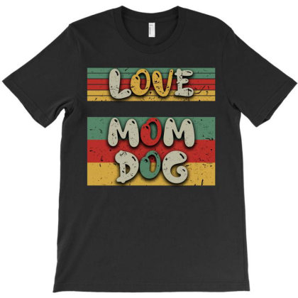 Love Mom Dog T-shirt Designed By Ashlıcar