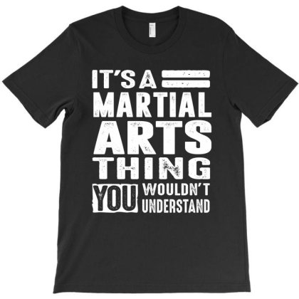 It's A Martial Arts Thing - Martial Art Gifts T-shirt Designed By Cidolopez