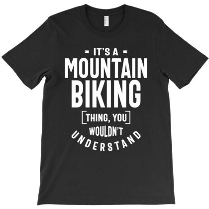 It's A Mountain Biking Thing - Mountain Bike Gifts T-shirt Designed By Cidolopez