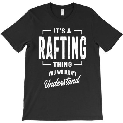It's A Rafting Thing - Rafting Gifts T-shirt Designed By Cidolopez