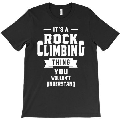 It's A Rock Climbing Thing - Rock Cliber Gifts T-shirt Designed By Cidolopez