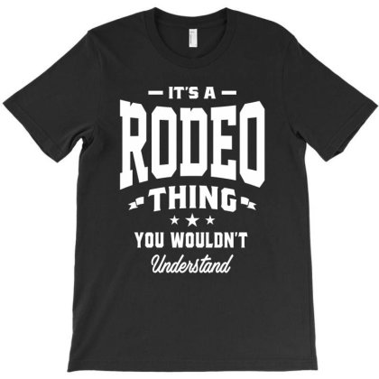 It's A Rodeo Thing - Rodeo Gifts T-shirt Designed By Cidolopez