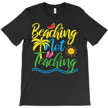 Beaching Not Teaching T-shirt Designed By Badaudesign