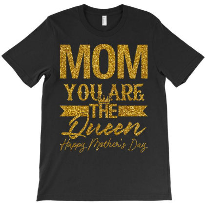 Mom You Are The Queen Happy Mother's Day T-shirt Designed By Badaudesign
