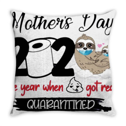 Sloth Mother's Day 2020 The Year When Shit Got Real Quarantine Throw Pillow Designed By Cuser3143