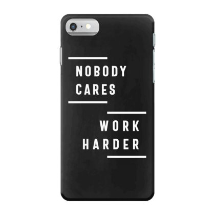 Nobody Cares Work Harder Fitness Workout Gym Gift Iphone 7 Case Designed By Cidolopez