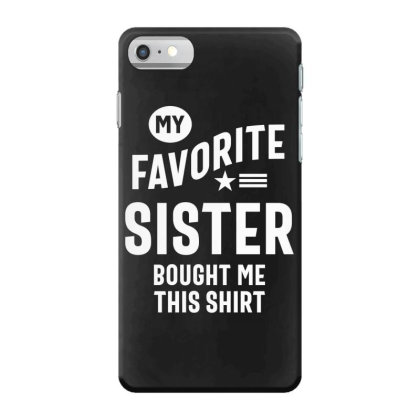 My Favorite Sister Bought Me This Gift Funny Iphone 7 Case Designed By Cidolopez