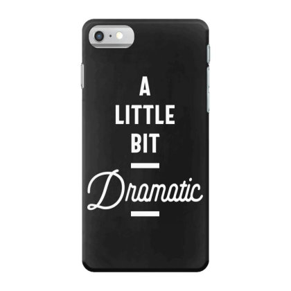 A Little Bit Dramatic - Funny Gift Iphone 7 Case Designed By Cidolopez