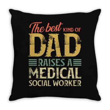 The Best Kind Of Dad Raises A Medical Social Worker Throw Pillow Designed By Sengul