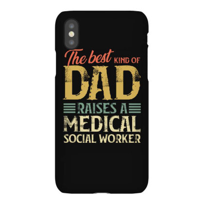 The Best Kind Of Dad Raises A Medical Social Worker Iphonex Case Designed By Sengul