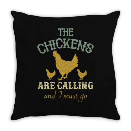 The Chickens Are Calling And I Must Go Throw Pillow Designed By Sengul