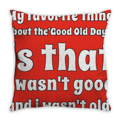 My Favorite Thing About The Good Old Days Throw Pillow Designed By Samkal