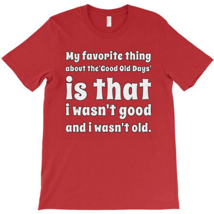 My Favorite Thing About The Good Old Days T-shirt Designed By Samkal
