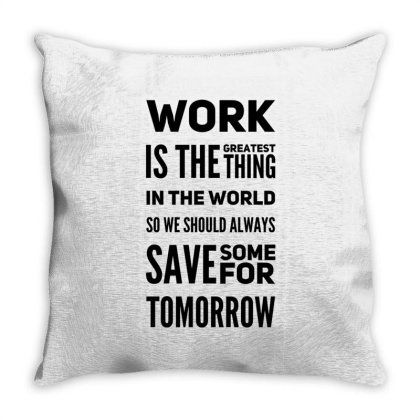 Work Is Greatest Thing Throw Pillow Designed By Samkal