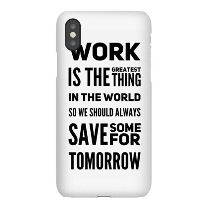 Work Is Greatest Thing Iphonex Case Designed By Samkal