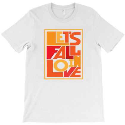 Let's Fall In Love T-shirt Designed By Designsbymallika
