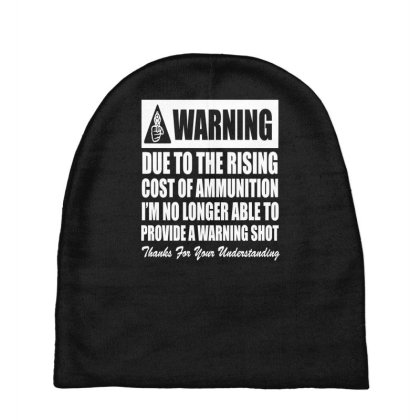 Warning Due To The Rising Cost Of Ammo T Shirt Textual Tees Baby Beanies Designed By Farh4n