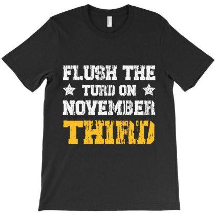 Flush The Turd November 3rd T-shirt Designed By Redline77