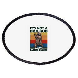 Happy Father's Day It's Not A Dad Bod It's A Father Figure Oval Patch Designed By Hoainv