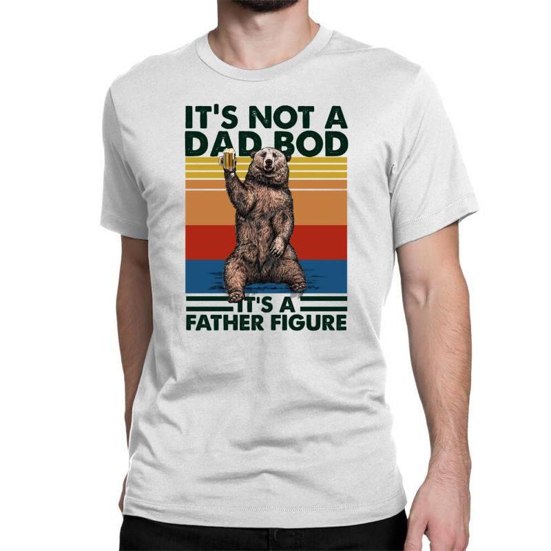 Happy Father's Day It's Not A Dad Bod It's A Father Figure Classic T-shirt | Artistshot