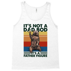 happy father's day it's not a dad bod it's a father figure Tank Top | Artistshot