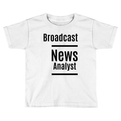 Broadcast News Analyst Job Title Gift Toddler T-shirt Designed By Cidolopez