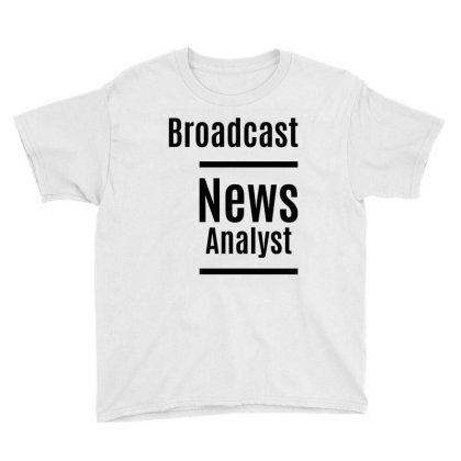 Broadcast News Analyst Job Title Gift Youth Tee Designed By Cidolopez