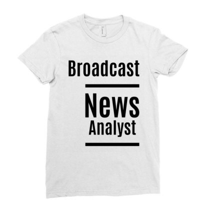 Broadcast News Analyst Job Title Gift Ladies Fitted T-shirt Designed By Cidolopez