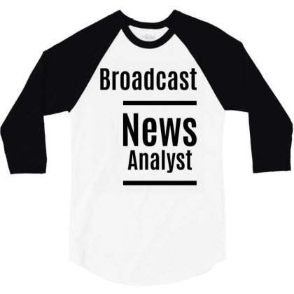 Broadcast News Analyst Job Title Gift 3/4 Sleeve Shirt Designed By Cidolopez