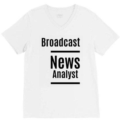 Broadcast News Analyst Job Title Gift V-neck Tee Designed By Cidolopez