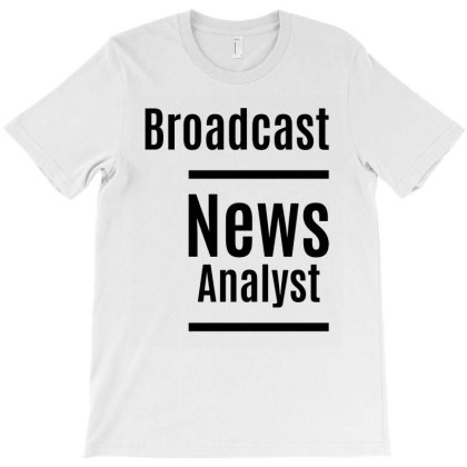 Broadcast News Analyst Job Title Gift T-shirt Designed By Cidolopez
