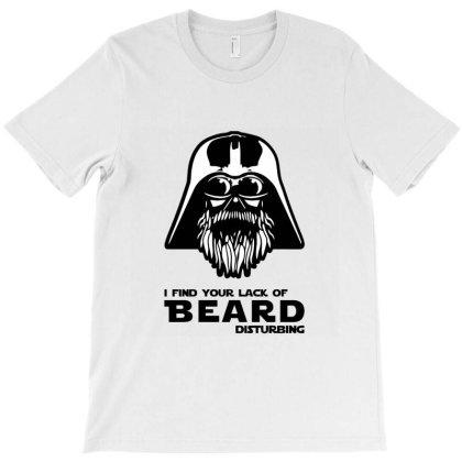 I Find Your Lack Of Beard Disturbing T-shirt Designed By Redline77